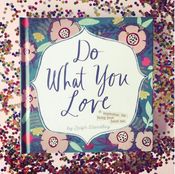 """""""Do What You Love"""" by Leigh Standley"""